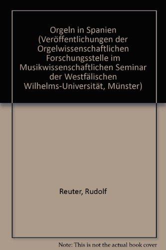 9783761807699: Orgeln in Spanien (Ver�ffentlichungen der Orgelwissenschaftlichen Forschungsstelle im Musikwissenschaftlichen Seminar der Westf�lischen Wilhelms-Universit�t, M�nster)