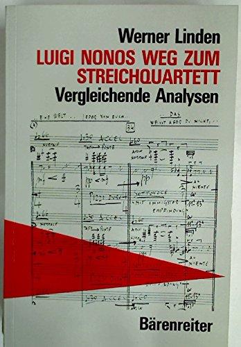 9783761809402: Luigi Nonos Weg zum Streichquartett: Vergleichende Analysen zu seinen Kompositionen : Liebeslied, --sofferte onde serene-- , Fragmente-Stille, An Diotima (German Edition)