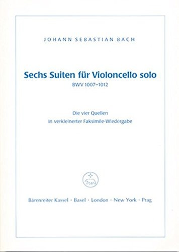 9783761810446: Six Suites for Violoncello Solo BWV 1007-1012: The Four Sources in a Reduced Facsimile Edition (Johann Sebastian Bach, The Complete Works)
