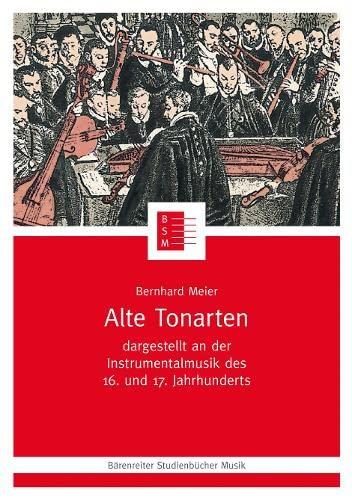 9783761810538: Alte Tonarten: Dargestellt an der Instrumentalmusik des 16. und 17. Jahrhunderts (Bärenreiter Studienbücher Musik) (German Edition)