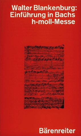 Einführung in Bachs h-moll-Messe: BWV 232: Blankenburg, Walter: