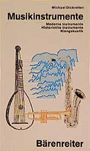 Musikinstrumente: Moderne Instrumente, Historische Instrumente, Klangakustik: Dickreiter, Michael
