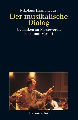 9783761812167: Der musikalische Dialog. Gedanken zu Monteverdi, Bach und Mozart.