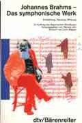 Johannes Brahms - das symphonische Werk. Entstehung, Deutung, Wirkung. (dtv-Bärenreiter). ...