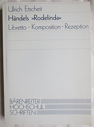 Handels Rodelinda: Libretto, Komposition, Rezeption.: ETSCHEIT, Ulrich [Handel