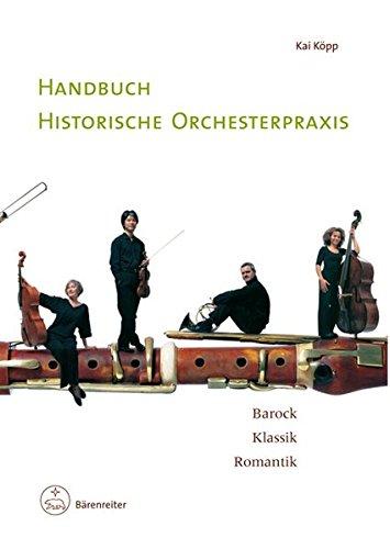 Handbuch historische Orchesterpraxis. Barock - Klassik -: KOPP, Kai [Orchestra