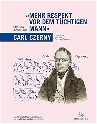 9783761821626: Mehr Respekt vor dem tuchtigen Mann - Carl Czerny (1791-1857): Komponist, Pianist und Padagoge. Ausstellungskatalog