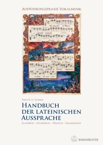 Handbuch der lateinischen Aussprache: Aufführungspraxis Vokalmusik. Klassisch - Italienisch - Deutsch - Französisch - Scherr, Vera U. G.