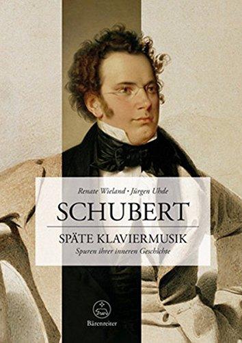 Schubert. Späte Klaviermusik: Spuren ihrer inneren Geschichte (Paperback): Jürgen Uhde, Renate ...