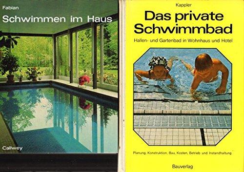 Das private Schwimmbad: Hallen- und Gartenbad in Wohnhaus und Hotel (Planung, Konstruktion, Bau, ...