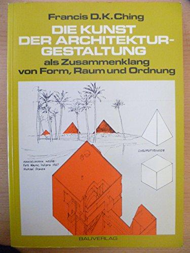 Die Kunst der Architekturgestaltung als Zusammenhang von: Francis D. K.