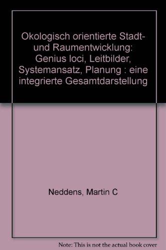 9783762523666: Ökologisch orientierte Stadt- und Raumentwicklung. Genius loci Leitbilder - Systemansatz - Planung. Eine integrierte Gesamtdarstellung