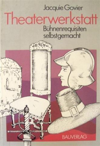 9783762524519: Theaterwerkstatt - Bühnenrequisiten selbstgemacht