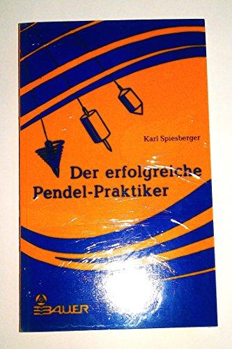 9783762601005: Der erfolgreiche Pendelpraktiker. Das Geheimnis des siderischen Pendels. Ein Querschnitt durch das Gesamtgebiet der Pendelpraxis