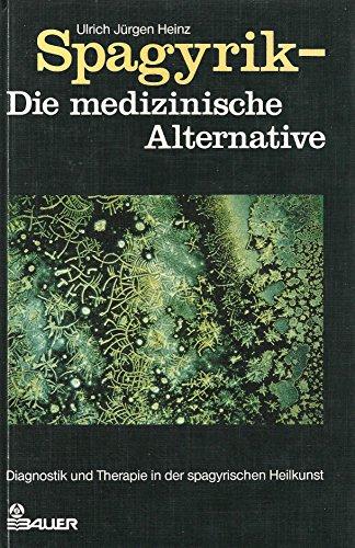 9783762602934: Spagyrik - Die medizinische Alternative. Diagnostik und Therapie in der spagyrischen Heilkunst