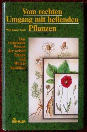 9783762603030: Vom rechten Umgang mit heilenden Pflanzen. Das vergessene Wissen der weisen Frauen und Wurzelkundigen