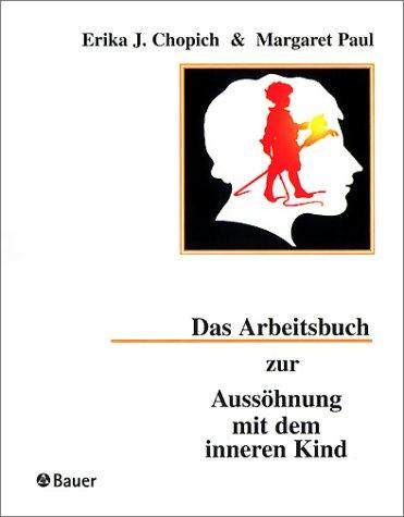 9783762604815: Das Arbeitsbuch zur Aussöhnung mit dem inneren Kind