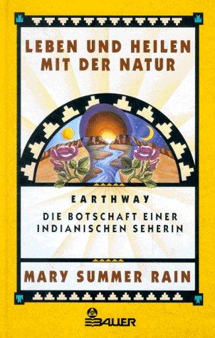 9783762605409: Leben und Heilen mit der Natur. Earthway - Die Botschaft einer indianischen Seherin