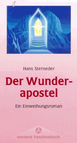 Der Wunderapostel. Ein Einweihungsroman: Sterneder, Hans