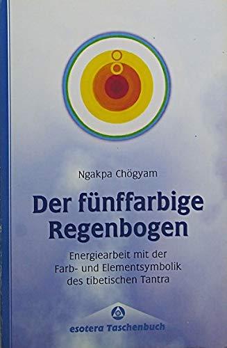 9783762606413: Der fünffarbige Regenbogen. Energiearbeit mit der Farb- und Elementsymbolik des tibetischen Tantra