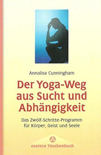 9783762606772: Der Yoga-Weg aus Sucht und Abhängigkeit. Das Zwölf-Schritte-Programm für Körper, Geist und Seele