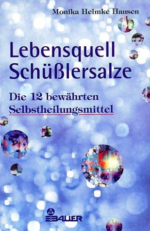 Lebensquell Schüßlersalze : die 12 bewährten Selbstheilungsmittel.: Helmke Hausen, Monika: