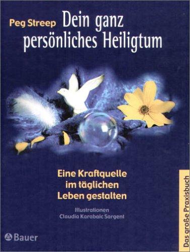 Dein ganz persönliches Heiligtum. Eine Kraftquelle im täglichen Leben gestalten. (3762607850) by Peg Streep; Claudia Karabaic Sargent