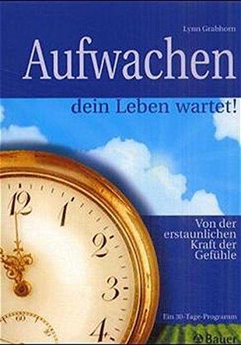 9783762608172: Aufwachen, dein Leben wartet. Von der erstaunlichen Kraft der Gefühle.