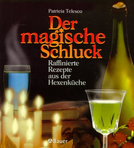 Der magische Schluck. Raffinierte Rezepte aus der Hexenküche. (3762608466) by Telesco, Patricia