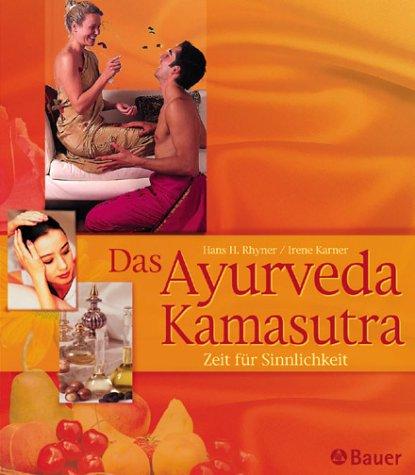 Das Ayurveda- Kamasutra. Zeit für Sinnlichkeit.: Rhyner, Hans; Karner,