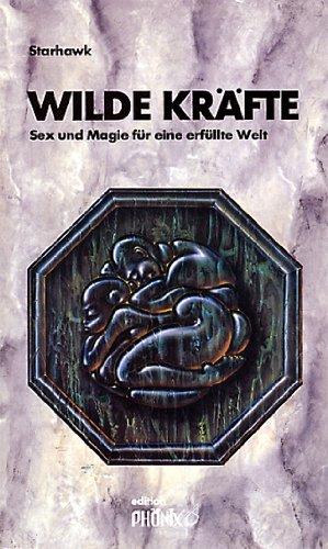 9783762695028: Wilde Kräfte. Sex und Magie für eine erfüllte Welt