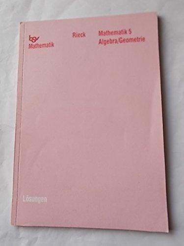 9783762739494: bsv Mathematik. Mathematik 5. Algebra/Geometrie. Lösungen. Neu. Die Weiße Reihe. Gymnasium Bayern.