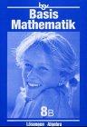 Basismathematik 8 B. Algebra. Lösungen. Euro Üben - Verstehen - Anwenden. (Lernmaterialien) (3762739595) by Dieter Roth; Walter Baumgartl; Gerhard Sommer