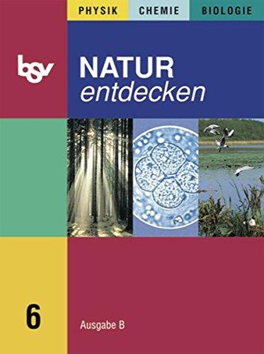 9783762740261: Natur entdecken B 6: Physik, Chemie, Biologie. Zum neuen Lehrplan für Hauptschulen in Bayern