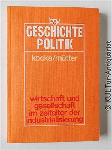 Wirtschaft und Gesellschaft im Zeitalter der Industrialisierung: Jürgen Kocka; Bernd