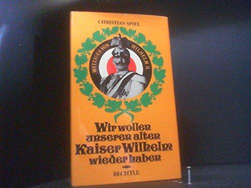 Wir wollen unseren alten Kaiser Wilhelm wieder: Spiel, Christian: