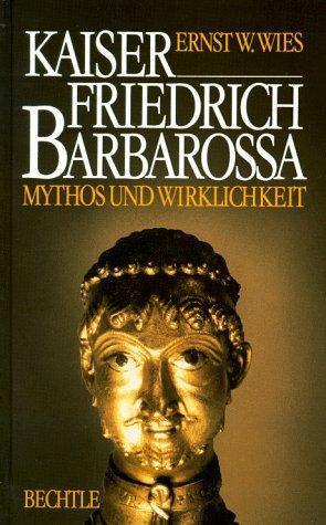 9783762804949: Kaiser Friedrich Barbarossa. Mythos und Wirklichkeit. Biographie.