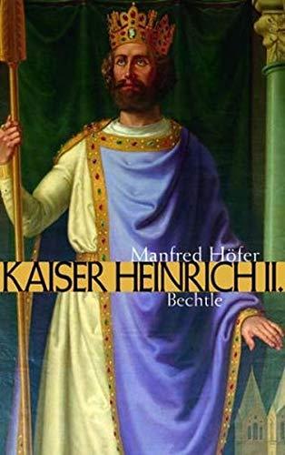 9783762805663: Kaiser Heinrich II: Das Leben und Wirken eines Kaisers