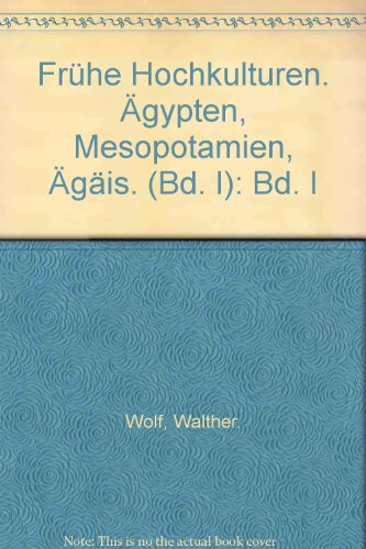 9783763015313: Frühe Hochkulturen. Ägypten, Mesopotamien, Ägäis. (Bd. I)