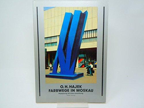 9783763016075: O. H. Hajek. Farbwege in Moskau. Begegnung mit einer Ausstellung.