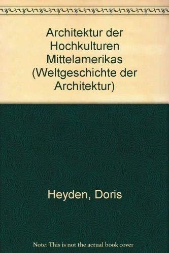 Architektur der Hochkulturen Mittelamerikas (Weltgeschichte der Architektur) (German Edition) (3763017135) by Heyden, Doris