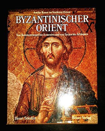 9783763017478: Byzantinischer Orient: Von Konstantinopel bis Armenien und von Syrien bis Äthiopien (Antike Kunst im Vorderen Orient)