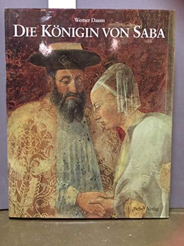 Die Königin von Saba Kunst, Legende und Archäologie zwischen Morgenland und Abendland: ...