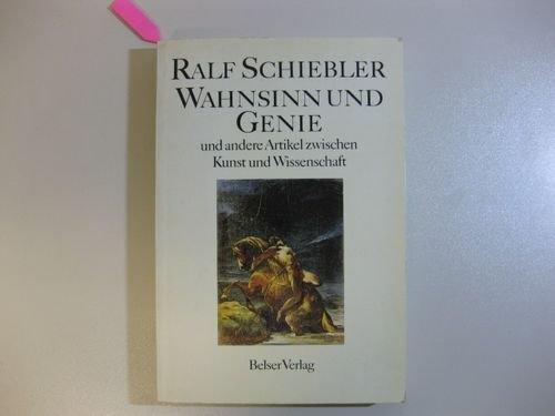 9783763017867: Wahnsinn und Genie und andere Artikel zwischen Kunst und Wissenschaft einschliesslich zweier Dialoge mit Rainer Walther