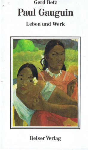 Paul Gauguin. Leben und Werk: Gauguin, Paul: