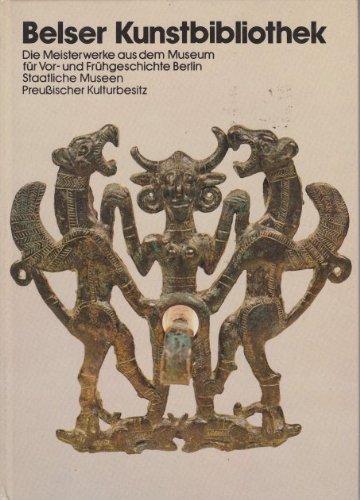 9783763020119: Museum für Vor- und Frühgeschichte Berlin, Staatliche Museen Preussischer Kulturbesitz (Kunst der Welt in den Berlin Museen)