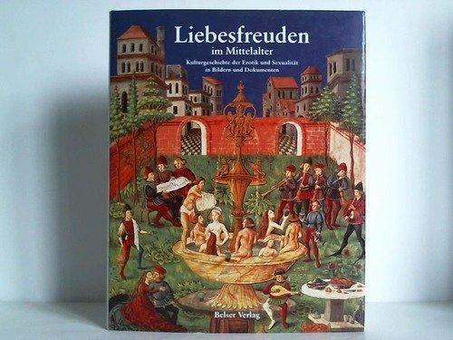 9783763023110: Liebesfreuden im Mittelalter: Kulturgeschichte der Erotik und Sexualität in Bildern und Dokumenten (German Edition)