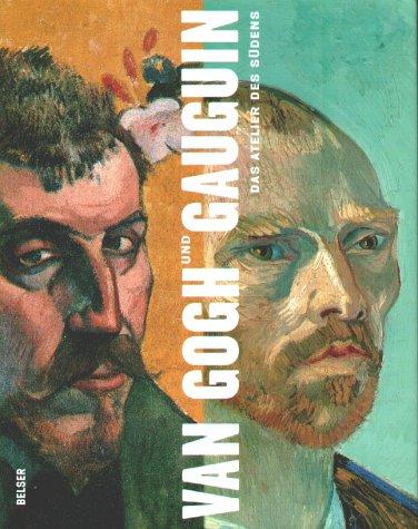 Van Gogh und Gaugin. Das Atelier des Südens. (376302400X) by Douglas W. Druick; Peter Kort Zegers
