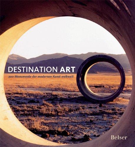 9783763024711: Destination Art: 200 Monumente der modernen Kunst weltweit