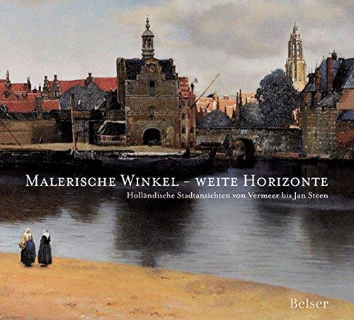 9783763025251: Malerische Winkel - weite Horizonte: Holländische Stadtansichten von Vermeer bis Jan Steen